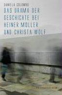 Das Drama der Geschichte bei Heiner Müller und Christa Wolf