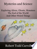 Mysteries and Science  Exploring Aliens  Ghosts  Monsters  the end of the world and other weird things