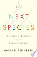 "The Next Species : highlights both life's fragility and its metamorphosing persistence""..."