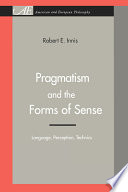 Pragmatism and the Forms of Sense