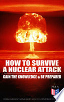 How to Survive a Nuclear Attack     Gain The Knowledge   Be Prepared