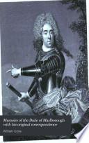 Memoirs of the Duke of Marlborough with His Original Correspondence