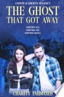 Coffee and Ghosts 2: The Ghost That Got Away by Charity Tahmaseb