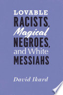 Lovable Racists  Magical Negroes  and White Messiahs
