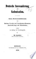 Deutsche Auswanderung und Kolonisation. Erster Rechenschaftsbericht des Berliner Vereins zur Centralisation Deutscher Auswanderung, etc