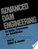 Advanced Dam Engineering For Design Construction And Rehabilitation