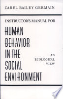 Instructor s Manual for Human Behavior in the Social Environment