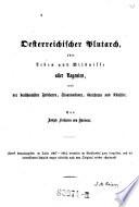 Oesterreichischer Plutarch, oder Leben und Bildnisse aller Regenten, und der berühmtesten Feldherrn, Staatsmänner, Gelehrten und Künstler