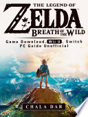 The Legend of Zelda Breath of the Wild Game Download  Wii U  Switch PC Guide Unofficial