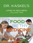 Dr  Kaskel   s Living In Wellness  Volume One  Let Food Be Thy Medicine