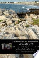La guía completa para la cámara Sony A6000 (Edición en B&N)
