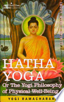 Hatha Yoga Or  the Yogi Philosophy of Physical Well Being