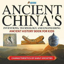 Ancient China S Inventions Technology And Engineering Ancient History Book For Kids Characteristics Of Early Societies