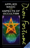 Dion Fortune's Applied Magic ; And, Aspects of Occultism
