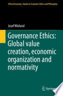 Governance Ethics  Global value creation  economic organization and normativity