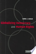 Globalizing Democracy And Human Rights : of democratizing globalization, that is to say...