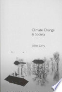 Climate Change And Society : the causes and impacts of...