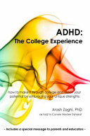 ADHD: The College Experience: How to Stop Blaming Yourself, Work with Your Strengths, Succeed in College, and Reach Your Potential