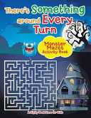 There s Something Around Every Turn Monster Mazes Activity Book