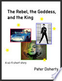 The Rebel  the Goddess  and the King