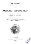 The Poetry of Compliment and Courtship; Selected and Arranged by J. W. P.