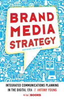 Brand media strategy : integrated communications planning in the digital era /