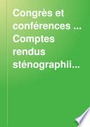 Congrès et conférences ... Comptes rendus sténographiiques, 1-32 [in 14 vols.].