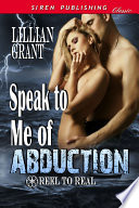 Ebook Speak to Me of Abduction [Reel to Real 1] Epub Lilllian Grant Apps Read Mobile