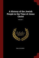 A History of the Jewish People in the Time of Jesus Christ; Volume 1