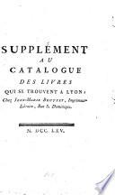 Catalogue des livres fran  ois  sur toutes sortes de maitieres  qui le trouvent Lyon  chez Jean Marie Bruyset  impimeur libraire  rue St  Dominique