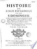 Histoire de l'île espagnole de St Domingue écrite particulièrement sur des mémoires manuscrits du P. Jean Baptiste le Pers...et sur les pièces originales qui se conservent au dépôt de la marine