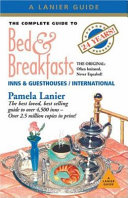Complete Guide to Bed and Breakfasts  Inns and Guesthouses in the United States  Canada  and Worldwide