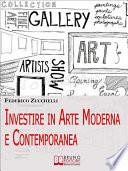 Investire in Arte Moderna e Contemporanea  Dalle Aste alle Gallerie  i Segreti per Valutare le Opere ed Effettuare Investimenti di Lusso   Ebook Italiano   Anteprima Gratis