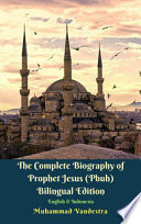 The Complete Biography of Prophet Jesus (Pbuh) Bilingual Edition English & Indonesia From Islamic Perspective Based From