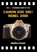The PIP Expanded Guide to Canon EOS 300/Rebel 2000