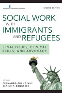 Social work with immigrants and refugees : legal issues, clinical skills, and advocacy