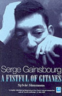 Serge Gainsbourg: a Fistful of Gitanes In All His Contradiction And Gleeful Outrageousness Simmons