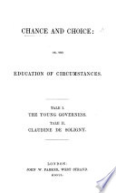 Chance and Choice  or  the Education of circumstance  Tale I  The Young Governess  Tale II  Claudine de Soligny