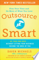 Outsource Smart  Be Your Own Boss       Without Letting Your Business Become the Boss of You