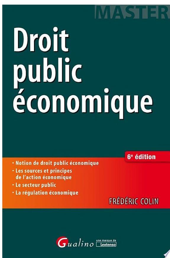 Droit public économique / Frédéric Colin.- Issy-les-Moulineaux : Gualino - Lextenso éditions , DL 2017