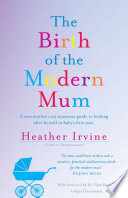 The Birth of the Modern Mum