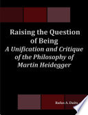Raising the Question of Being  A Unification and Critique of the Philosophy of Martin Heidegger