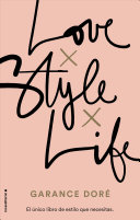 Love. Style. Life : peppered with french-girl-next-door wit from garance dor�...