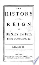 The history of the reign of Henry the Fifth  king of England   c