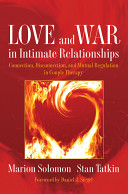 Love and War in Intimate Relationships: Connection, Disconnection, and Mutual Regulation in Couple Therapy (Norton Series on Interpersonal Neurobiology)