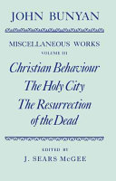 The Miscellaneous Works Of John Bunyan Volume Iii Christian Behaviour The Holy City The Resurrection Of The Dead