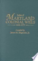 Index of Maryland Colonial Wills  1634 1777  in the Hall of Records  Annapolis  Md
