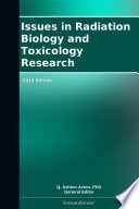 Issues in Radiation Biology and Toxicology Research: 2012 Edition