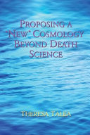 Ebook Proposing a New Cosmology Beyond Death Science Epub Theresa Talea Apps Read Mobile