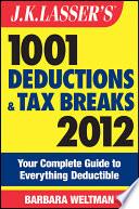 J K  Lasser s 1001 Deductions and Tax Breaks 2012